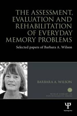 Wilson, Barbara A. - The Assessment, Evaluation and Rehabilitation of Everyday Memory Problems: Selected papers of Barbara A. Wilson - 9781848723870 - V9781848723870