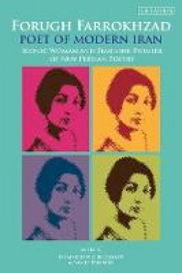Dominic Parviz Brookshaw - Forugh Farrokhzad, Poet of Modern Iran: Iconic Woman and Feminine Pioneer of New Persian Poetry (International Library of Iranian Studies) - 9781848851566 - V9781848851566