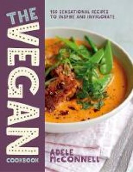 McConnell, Adele - The Vegan Cookbook: 100 Plant-Based Recipes to Inspire and Invigorate - 9781848993389 - V9781848993389