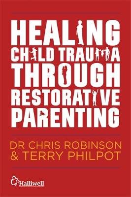 Robinson, Chris, Philpot, Terry - Healing Child Trauma Through Restorative Parenting: A Model for Supporting Children and Young People - 9781849056991 - V9781849056991