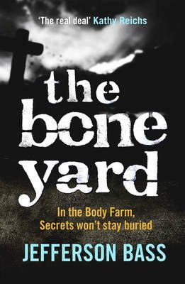 Bass, Jefferson - The Bone Yard: A Body Farm Thriller (Body Farm 6) - 9781849160612 - KSG0007857