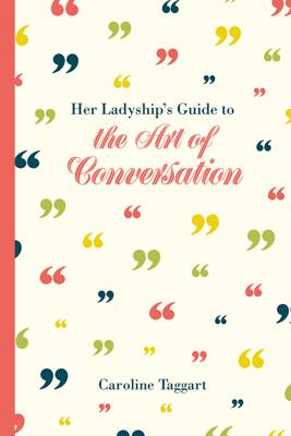 Taggart, Caroline - Her Ladyship's Guide to the Art of Conversation - 9781849943451 - V9781849943451