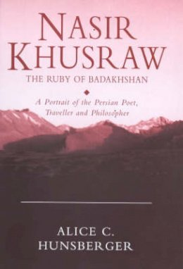 Hunsberger, Alice C. - Nasir Khusraw: the Ruby of Badakhshan: A Portrait of the Persian Poet, Traveller and Philosopher (Ismaili Heritage Series) - 9781850439196 - V9781850439196