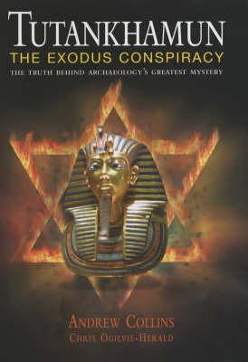 Collins, Andrew, Ogilvie-Herald, Chris - Tutankhamun - The Exodus Conspiracy: The Truth Behind Archaeologys Greatest Mystery - 9781852279721 - KEX0235887