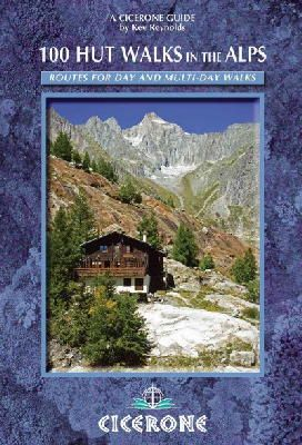 Reynolds, Kev - 100 Hut Walks in the Alps: Routes for day and multi-day walks - 9781852847531 - V9781852847531