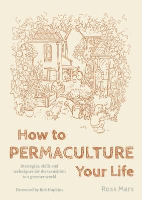 Mars, Ross - How to Permaculture Your Life - 9781856232470 - V9781856232470