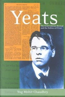 Yug Chaudhry - Yeats: The Irish Literary Revival and the Politics of Print - 9781859182611 - 9781859182611