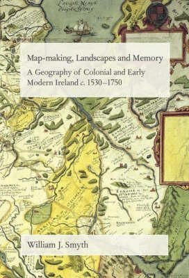 William Smyth - Map-Making, Landscapes and Memory: Colonial and Early Modern Ireland - 9781859183977 - V9781859183977