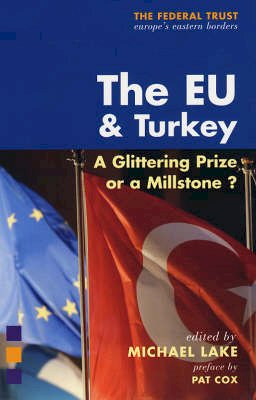 Lake, Michael - The EU and Turkey: A Glittering Prize or a Millstone? (The Federal Truse) - 9781903403617 - V9781903403617