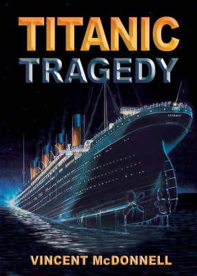 Vincent McDonnell - Titanic Tragedy - 9781905172412 - KAK0012978