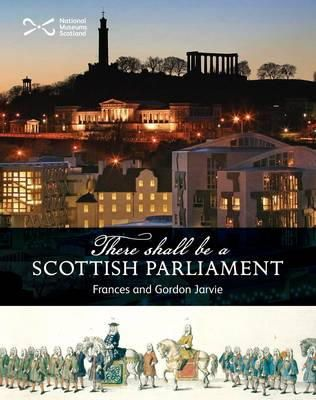 Jarvie, Frances; Jarvie, Gordon - 'There Shall be a Scottish Parliament' - 9781905267613 - V9781905267613