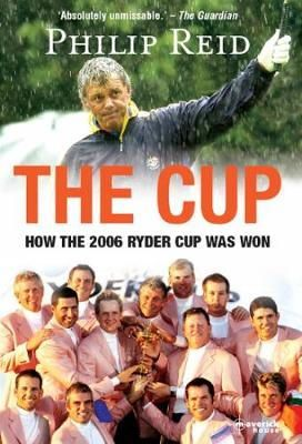 Reid, Philip - The Cup: How the 2006 Ryder Cup Was Won - 9781905379248 - KRC0000167