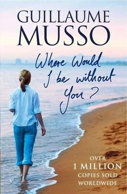 Musso, Guillaume - Where Would I Be Without You? - 9781906040345 - KRA0011576