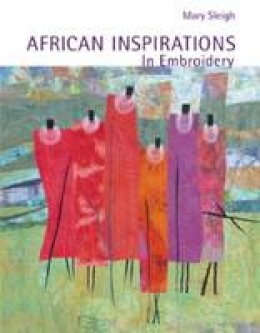 Sleigh, Mary - African Inspirations in Embroidery - 9781906388324 - V9781906388324