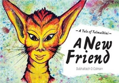 O Colmain, Dubhaltach - A New Friend: A Tale of Talmaldini - 9781906429164 - KRF0026707