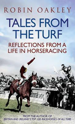 Oakley, Robin - Tales from the Turf: Reflections from a Life in Horseracing - 9781906850661 - V9781906850661