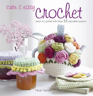 Nicki Trench - Cute & Easy Crochet: Learn to Crochet with These 35 Adorable Projects. Nicki Trench - 9781907563065 - V9781907563065