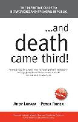 Lopata, Andy - . . . and Death Came Third!: The Definitive Guide to Networking and Speaking in Public - 9781907722301 - V9781907722301