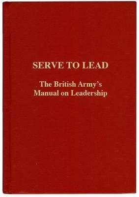 Winston Churchill, Edward Fraser, Sir John Fortescue - Serve to Lead: The British Army's Anthology on Leadership - 9781908041029 - V9781908041029