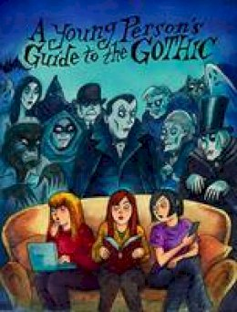 Richard Bayne - A Young Person's Guide to the Gothic - 9781908041067 - V9781908041067