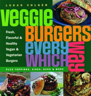 Volger, Lukas - Veggie Burgers Every Which Way - 9781908117199 - V9781908117199