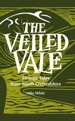 White, Mike - The Veiled Veil: Strange Tales from the Vale of the White Horse - 9781909747173 - V9781909747173