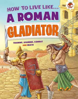 Anita Ganeri - How to Live Like a Roman Gladiator - 9781910684214 - V9781910684214