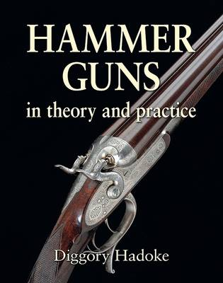 Hadoke, Diggory - Hammer Guns: In Theory and Practice - 9781910723258 - V9781910723258