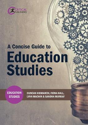 Hindmarch, Duncan, Hall, Fiona, Machin, Lynn, Murray, Sandra - A Concise Guide to Education Studies - 9781911106807 - V9781911106807