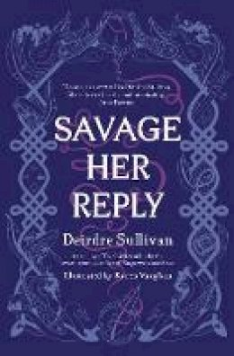 Deirdre Sullivan - Savage Her Reply - 9781912417643 - 9781912417643
