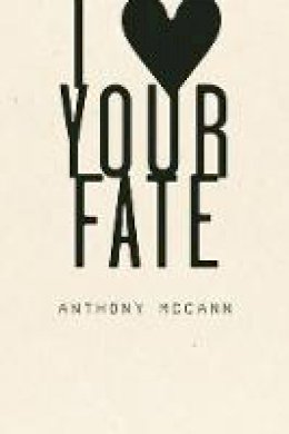 McCann, Anthony - I Heart Your Fate - 9781933517513 - V9781933517513