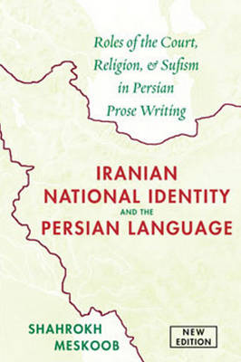 Shahrokh Meskoob, Ali Banuazizi (Foreword and Author Interview), Michael Hillmann (Translator) - Iranian National Identity and the Persian Language: Roles of the Court, Religion, and Sufism in Persian Prose Writing - 9781933823812 - V9781933823812