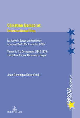 - Christian Democrat Internationalism: Its Action in Europe and Worldwide from post World War II until the 1990s. Volume II. The Development ... Role of Parties, Movements, People (E - 9782875741226 - V9782875741226