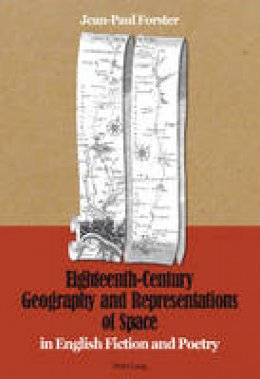 Forster, Jean-Paul - Eighteenth-Century Geography and Representations of Space: in English Fiction and Poetry - 9783034312578 - V9783034312578