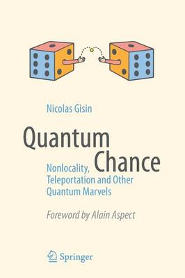 Gisin, Nicolas - Quantum Chance: Nonlocality, Teleportation and Other Quantum Marvels - 9783319054728 - V9783319054728