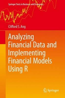 Ang, Clifford S - Analyzing Financial Data and Implementing Financial Models Using R (Springer Texts in Business and Economics) - 9783319140742 - V9783319140742
