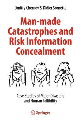 Chernov, Dmitry, Sornette, Didier - Man-made Catastrophes and Risk Information Concealment: Case Studies of Major Disasters and Human Fallibility - 9783319242996 - V9783319242996