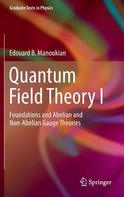 Manoukian, E. B. - Quantum Field Theory I: Foundations and Abelian and Non-Abelian Gauge Theories (Graduate Texts in Physics) - 9783319309385 - V9783319309385
