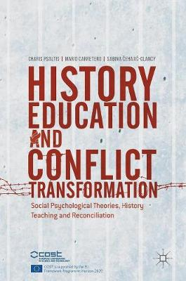 - History Education and Conflict Transformation: Social Psychological Theories, History Teaching and Reconciliation - 9783319546803 - V9783319546803