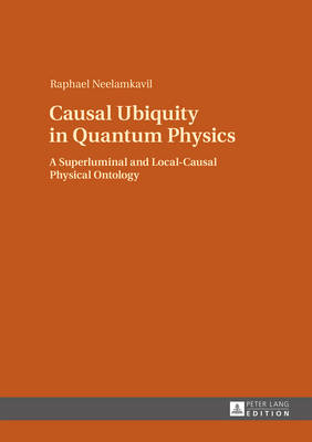 Neelamkavil, Raphael - Causal Ubiquity in Quantum Physics: A Superluminal and Local-Causal Physical Ontology - 9783631652237 - V9783631652237