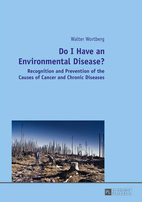 Wortberg, Walter - Do I Have an Environmental Disease?: Recognition and Prevention of the Causes of Cancer and Chronic Diseases. - 9783631662472 - V9783631662472
