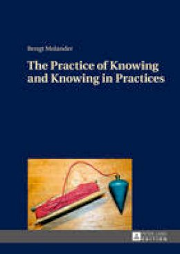 Molander, Bengt - The Practice of Knowing and Knowing in Practices - 9783631669907 - V9783631669907