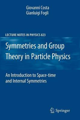 Costa, Giovanni, Fogli, Gianluigi - Symmetries and Group Theory in Particle Physics: An Introduction to Space-Time and Internal Symmetries (Lecture Notes in Physics) - 9783642154812 - V9783642154812