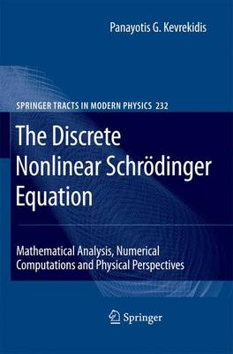 Kevrekidis, Panayotis G. - The Discrete Nonlinear Schrödinger Equation: Mathematical Analysis, Numerical Computations and Physical Perspectives (Springer Tracts in Modern Physics) - 9783642242434 - V9783642242434
