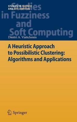 Viattchenin, Dmitri A. - A Heuristic Approach to Possibilistic Clustering: Algorithms and Applications (Studies in Fuzziness and Soft Computing) - 9783642355356 - V9783642355356
