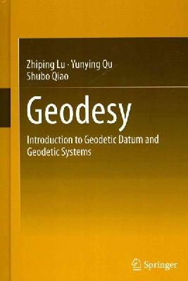Lu, Zhiping, Qu, Yunying, Qiao, Shubo - Geodesy: Introduction to Geodetic Datum and Geodetic Systems - 9783642412448 - V9783642412448