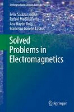 Salazar Bloise, Félix, Medina Ferro, Rafael, Bayón, Ana, Gascón, Francisco - Solved Problems in Electromagnetics (Undergraduate Lecture Notes in Physics) - 9783662483664 - V9783662483664