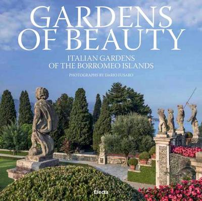 Impelluso, Lucia - Gardens of Beauty: Italian Gardens of the Borromeo Islands - 9788891810229 - V9788891810229