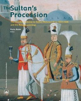 - The Sultan's Procession: The Swedish Embassy to Sultan Mehmed IV in 1657-1658 and the Rålamb Paintings - 9789186884185 - V9789186884185