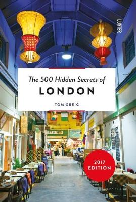 Tom Greig, Photography by Sam Mellish - The 500 Hidden Secrets of London - 9789460581731 - 9789460581731